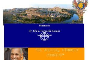 Convocatoria Seminario Maestro  Dr. Sri K. Parvathi Kumar. Fecha de inscripción 22 de marzo