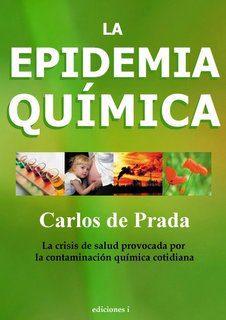 """La epidemia de la quimica carlos prada """"La epidemia química""""un alegato contra la contaminación y a favor de una vida más sana"""