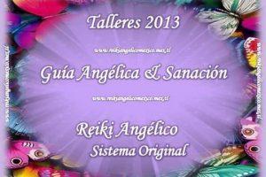 Talleres 2013:  Guía Angélica Sanación Reiki Angélico Sistema Original – En sólo 2 Talleres Nivel 1, 2, 3, y Maestría